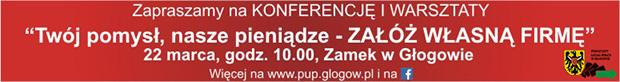 """Baner Konferencja i warsztaty """"Twój pomysł, nasze pieniądze – ZAŁÓŻ WŁASNĄ FIRMĘ"""" 22.03.2017 g.10.00 Zamek w Głogowie"""